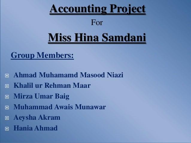 Accounting Project                       For            Miss Hina Samdani    Group Members:   Ahmad Muhamamd Masood Niazi...