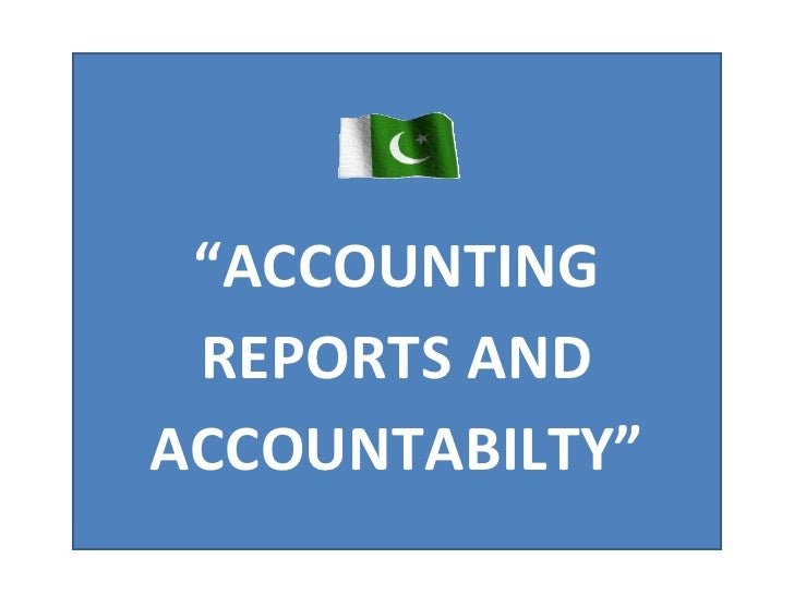 """ ACCOUNTING REPORTS AND ACCOUNTABILTY"""