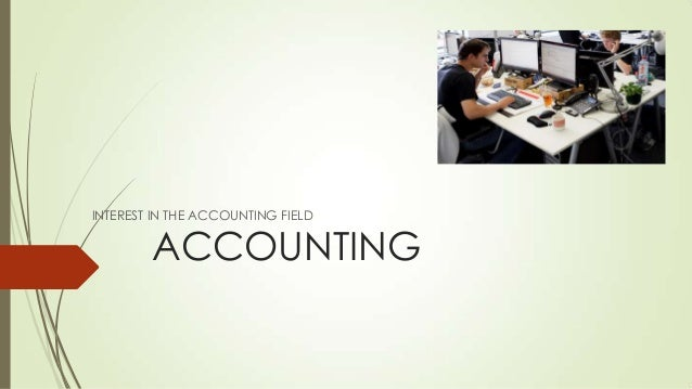 INTEREST IN THE ACCOUNTING FIELD  ACCOUNTING
