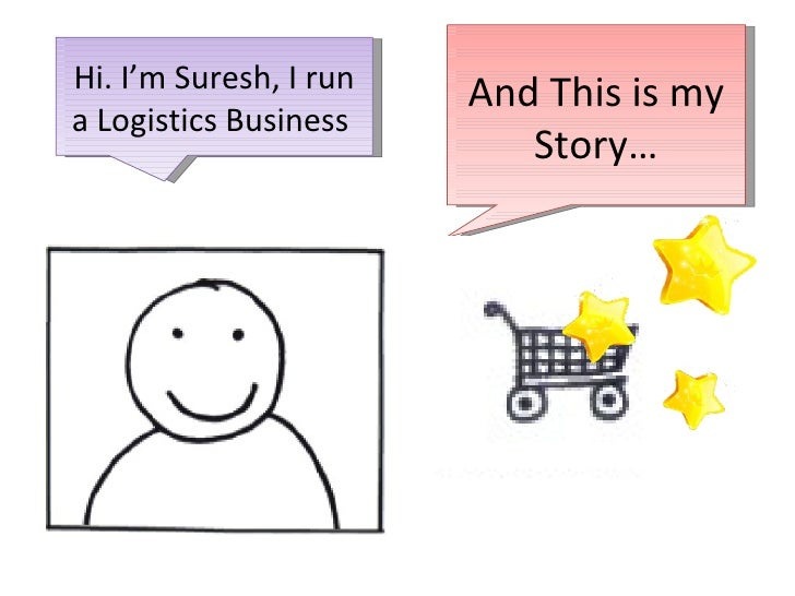 And This is my Story… Hi. I'm Suresh, I run a Logistics Business