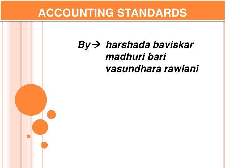 ACCOUNTING STANDARDS<br />By  harshada baviskar <br />          madhuri bari<br />          vasundhara rawlani<br />