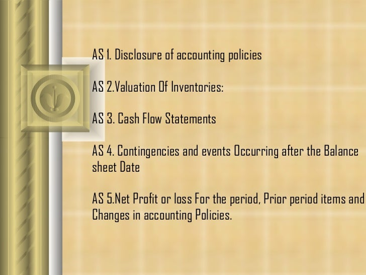 AS 1. Disclosure of accounting policies   AS 2. Valuation Of Inventories: AS 3.  Cash Flow Statements AS 4.  Contingencies...