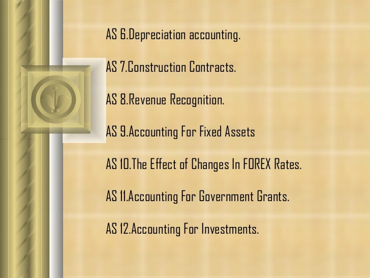 AS 6.Depreciation accounting.  AS 7. Construction Contracts.  AS 8. Revenue Recognition.  AS 9. Accounting For Fixed Asset...