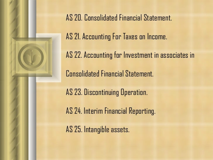 AS 20. Consolidated Financial Statement. AS 21.  Accounting For Taxes on Income. AS 22.  Accounting for Investment in asso...