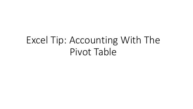 Excel Tip: Accounting With The Pivot Table
