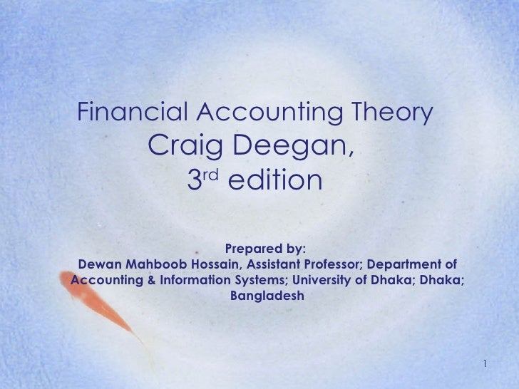 Financial Accounting Theory Craig Deegan,  3 rd  edition Prepared by:  Dewan Mahboob Hossain, Assistant Professor; Departm...