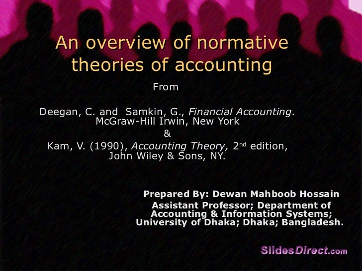 An overview of normative theories of accounting From  Deegan, C. and  Samkin, G.,  Financial Accounting.  McGraw-Hill Irwi...