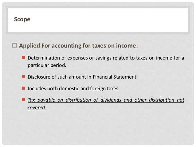 Scope  Applied For accounting for taxes on income:  Determination of expenses or savings related to taxes on income for ...