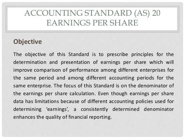 ACCOUNTING STANDARD (AS) 20 EARNINGS PER SHARE Objective The objective of this Standard is to prescribe principles for the...