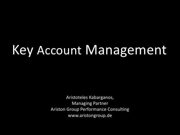 Key Account Management<br />Aristoteles Kabarganos,<br />Managing Partner<br />Ariston Group Performance Consulting<br />w...