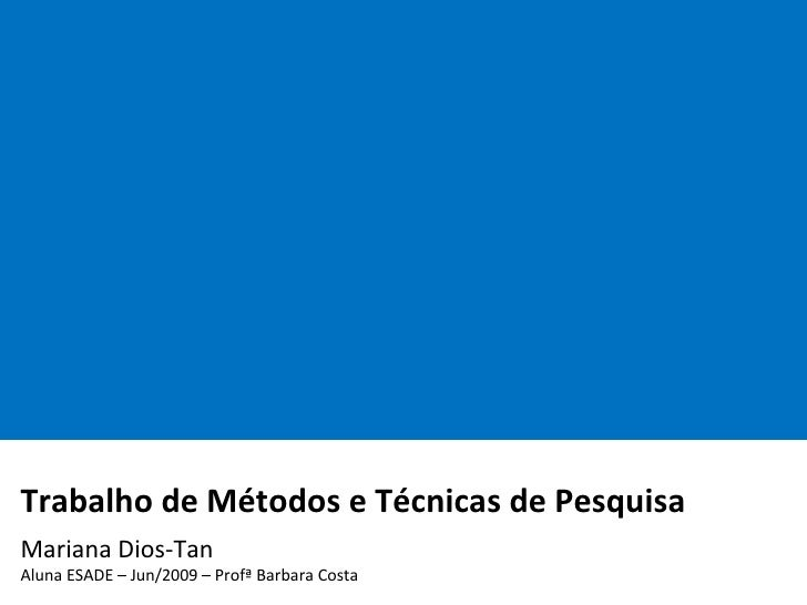 Trabalho de Métodos e Técnicas de Pesquisa    Mariana Dios-Tan Aluna ESADE – Jun/2009 – Profª Barbara Costa