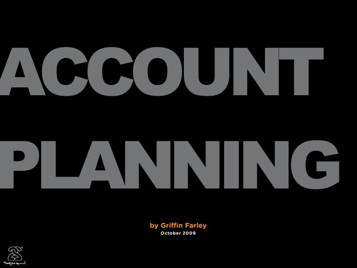 ACCOUNT PLANNING    by Gri   n Farley       October 2009