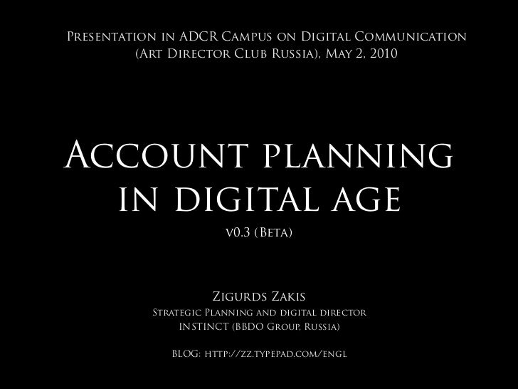 Presentation in ADCR Campus on Digital Communication           (Art Director Club Russia), May 2, 2010     Account plannin...