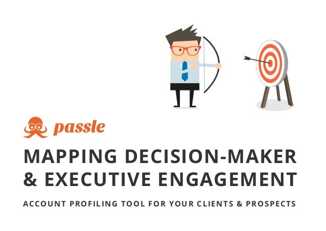 MAPPING DECISION-MAKER & EXECUTIVE ENGAGEMENT ACCOUNT PROFILING TOOL FOR YOUR CLIENTS & PROSPECTS