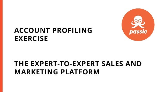 THE EXPERT-TO-EXPERT SALES AND MARKETING PLATFORM ACCOUNT PROFILING EXERCISE