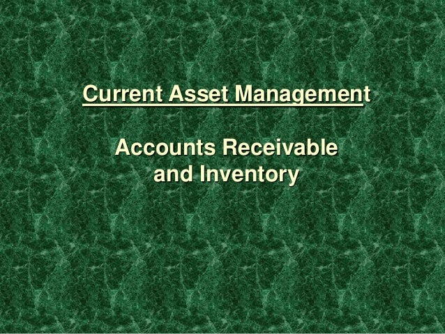 Current Asset Management Accounts Receivable and Inventory