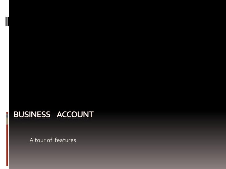 Business     account<br />A tour of  features<br />