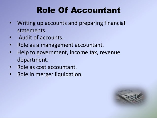 the role of an accountant in Answer accountant a person who has the requisite skill and experience in establishing and maintaining accurate financial records for an individual or.