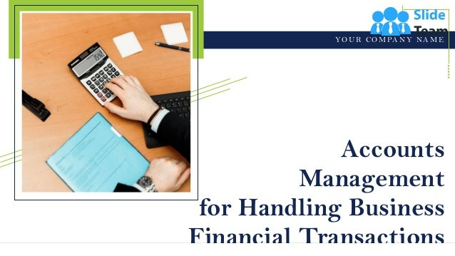 Accounts Management for Handling Business Financial Transactions Y O U R C O M PA N Y NA M E
