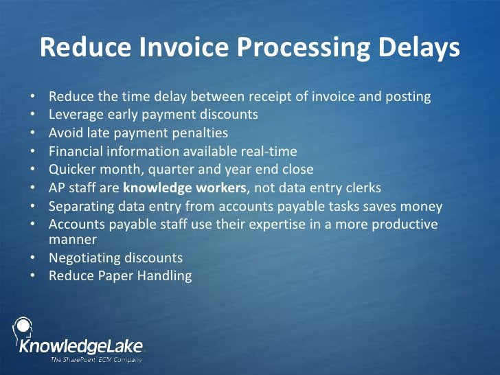 Reduce Invoice Processing Delays<br />Reduce the time delay between receipt of invoice and posting<br />Leverage early pay...