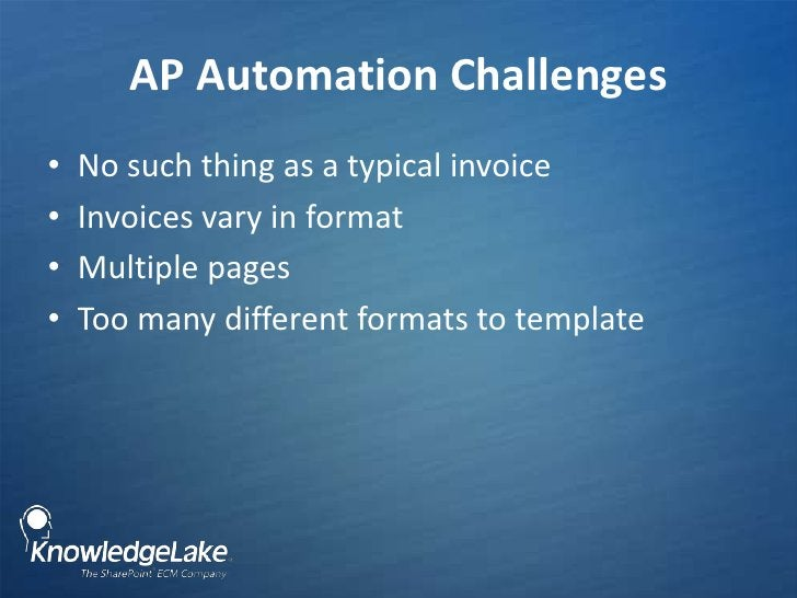 AP Automation Challenges <br />No such thing as a typical invoice  <br />Invoices vary in format<br />Multiple pages<br />...