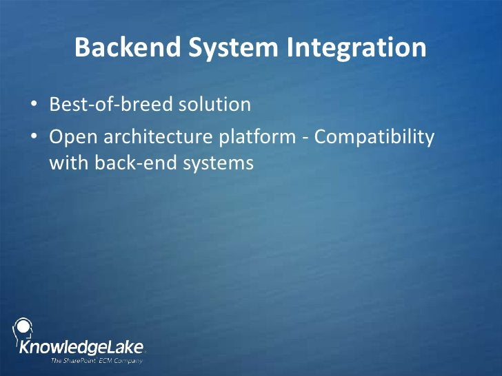 Backend System Integration<br />Best-of-breed solution<br />Open architecture platform - Compatibility with back-end syste...