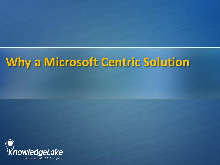 Why a Microsoft Centric Solution<br />