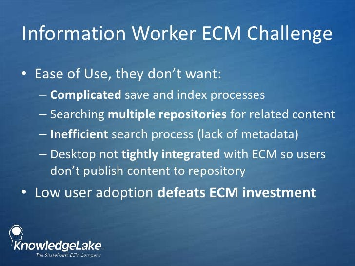 Information Worker ECM Challenge <br />Ease of Use, they don't want:<br />Complicated save and index processes<br />Search...