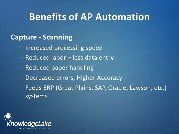 Benefits of AP Automation<br />Capture - Scanning<br />Increased processing speed<br />Reduced labor – less data entry<br ...