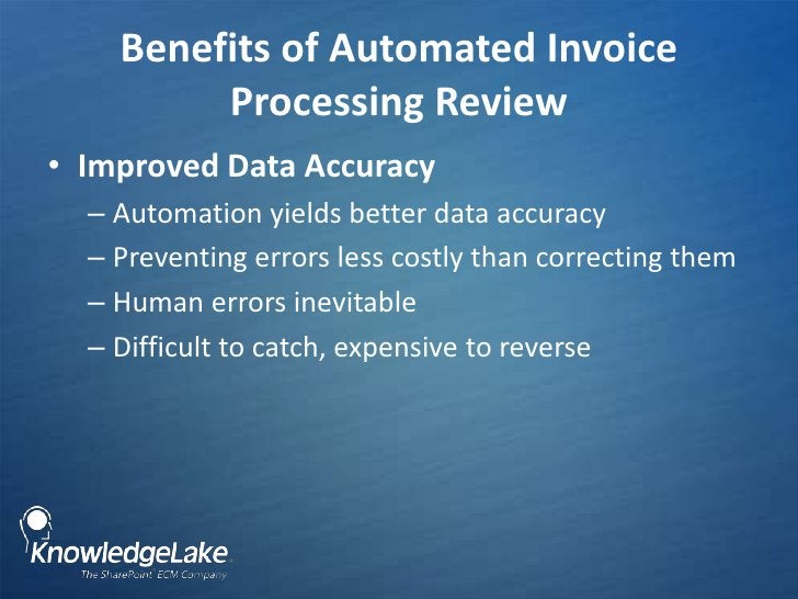 Benefits of Automated Invoice Processing Review<br />Improved Data Accuracy<br />Automation yields better data accuracy<br...