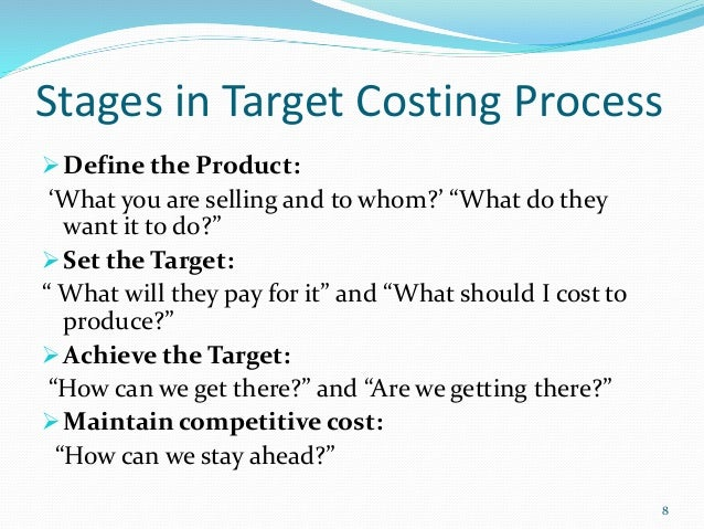 target costing process Target costing as a strategic tool  the logic of target costing is simple the target cost is a  common to most target-cost applications is a process.
