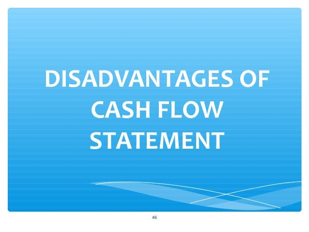 advantage and disadvantage of cash flow Does not consider future growth one of the potential disadvantages of the statement of cash flows is that it does not take into consideration any.