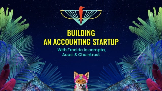 BUILDING AN ACCOUNTING STARTUP With Fred de la compta, Acasi & Chaintrust