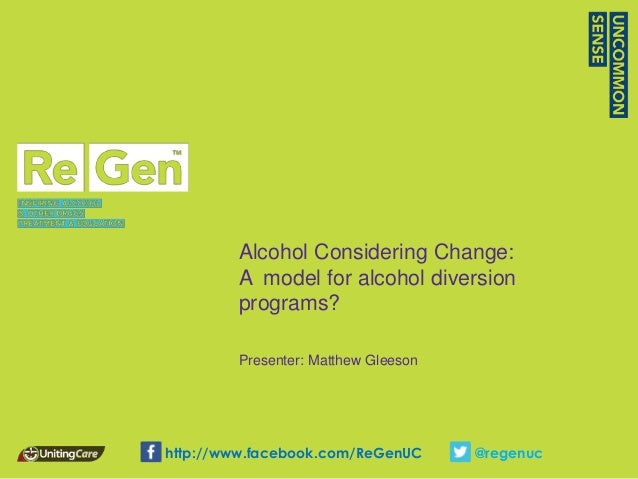 Alcohol Considering Change:        A model for alcohol diversion        programs?        Presenter: Matthew Gleesonhttp://...