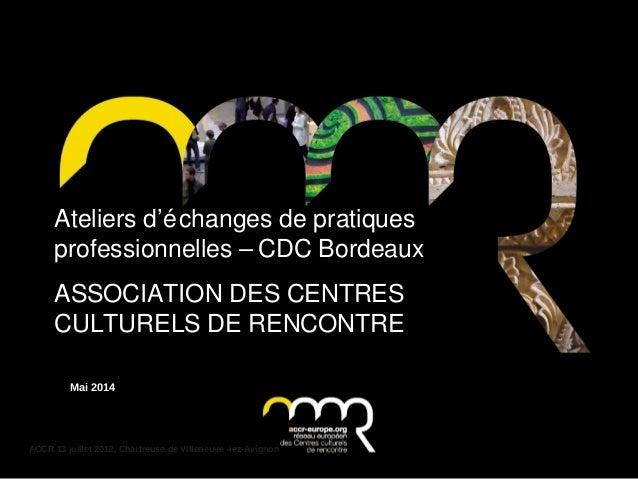 ACCR 13 juillet 2012, Chartreuse de Villeneuve -lez-Avignon Ateliers d'échanges de pratiques professionnelles – CDC Bordea...