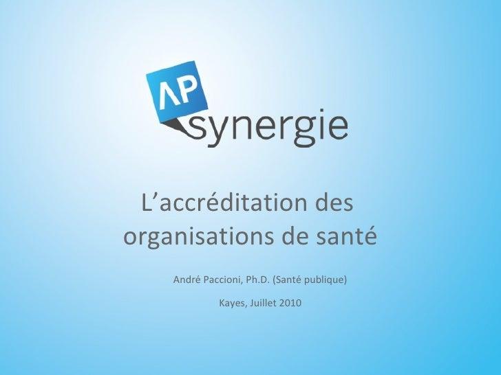 L'accréditation des  organisations de santé André Paccioni, Ph.D. (Santé publique) Kayes, Juillet 2010