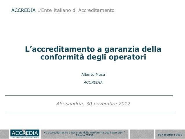 ACCREDIA L'Ente Italiano di Accreditamento     L'accreditamento a garanzia della         conformità degli operatori       ...