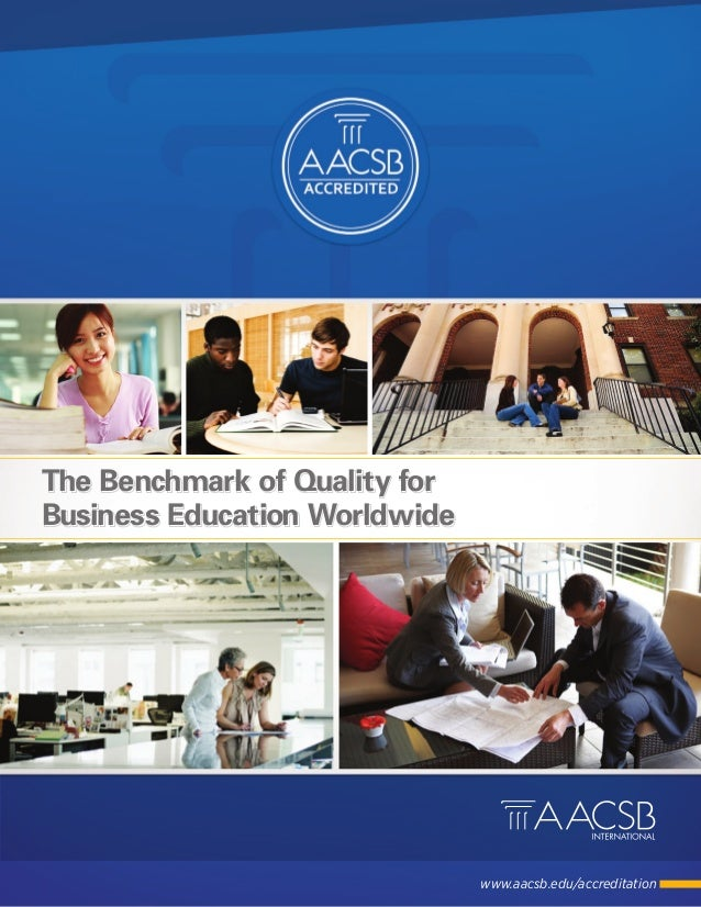 The Benchmark of Quality forBusiness Education Worldwide                               www.aacsb.edu/accreditation