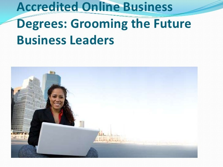 Accredited Online BusinessDegrees: Grooming the FutureBusiness Leaders