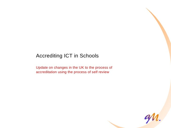 Accrediting ICT in Schools Update on changes in the UK to the process of accreditation using the process of self review