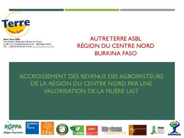AUTRETERRE ASBL RÉGION DU CENTRE NORD BURKINA FASO ACCROISSEMENT DES REVENUS DES AGROPASTEURS DE LA RÉGION DU CENTRE NORD ...