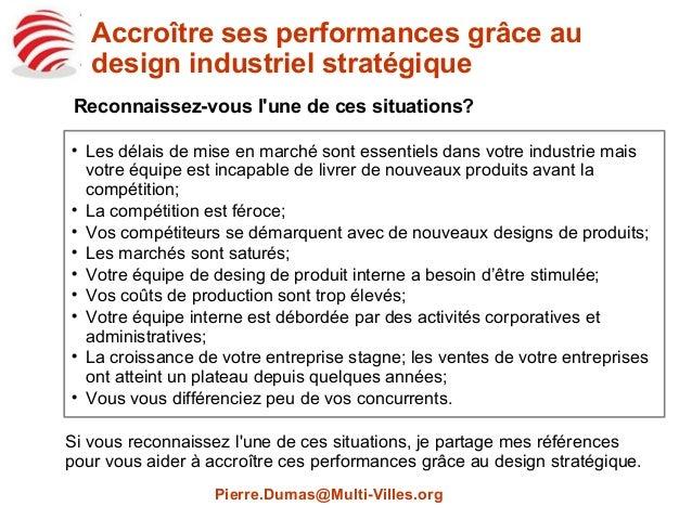 Accroître ses performances grâce au design industriel stratégique Reconnaissez-vous l'une de ces situations? Pierre.Dumas@...