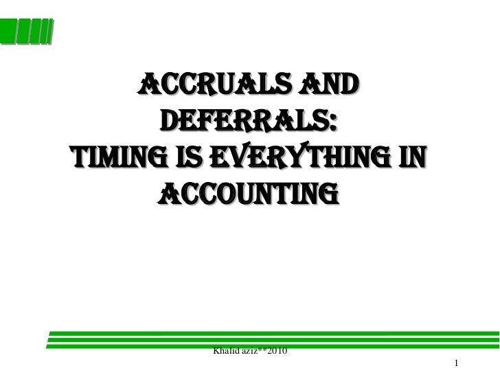 Accruals and      Deferrals:Timing is Everything in     Accounting         Khalid aziz**2010                             1