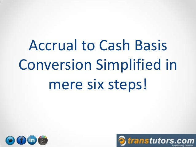 Accrual To Cash Basis Conversion Simplified In Mere Six Steps