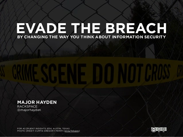 EVADE THE BREACHBY CHANGING THE WAY YOU THINK ABOUT INFORMATION SECURITY MAJOR HAYDEN RACKSPACE @majorhayden FOR ACCRUENT ...