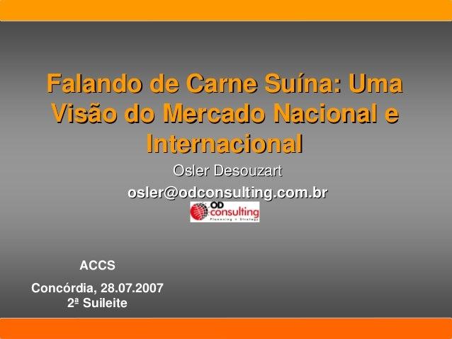Falando de Carne SuFalando de Carne Suíína: Umana: Uma Visão do Mercado Nacional eVisão do Mercado Nacional e Internaciona...