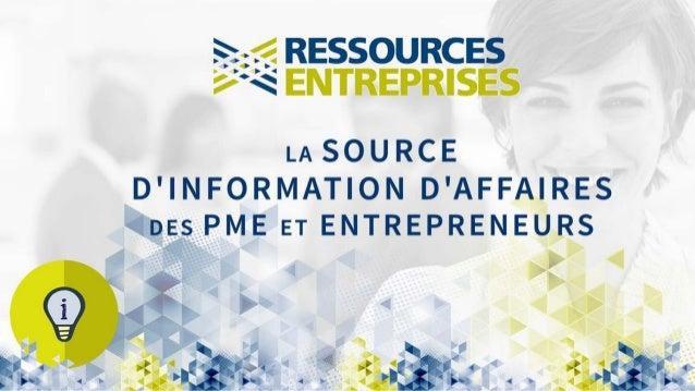 L'INTELLIGENCE D'AFFAIRES Facteur clé de succès pour les PME Ressources Entreprises: Vos experts en information stratégique