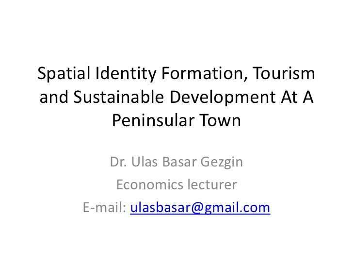 Spatial Identity Formation, Tourismand Sustainable Development At A          Peninsular Town        Dr. Ulas Basar Gezgin ...