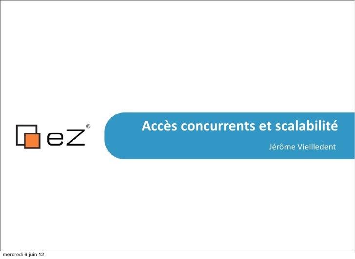 Accès%concurrents%et%scalabilité                                         JérômeVieilledentmercredi 6 juin 12