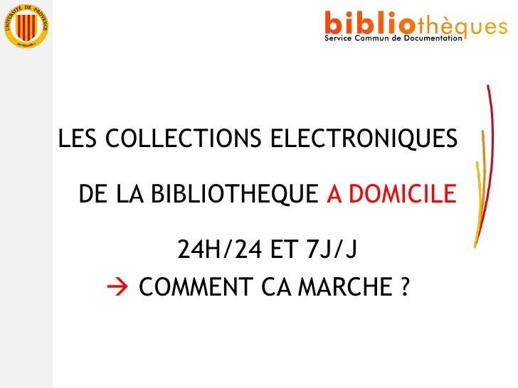 <ul><li>LES COLLECTIONS ELECTRONIQUES  DE LA BIBLIOTHEQUE  A DOMICILE 24H/24 ET 7J/J </li></ul><ul><li>   COMMENT CA MARC...
